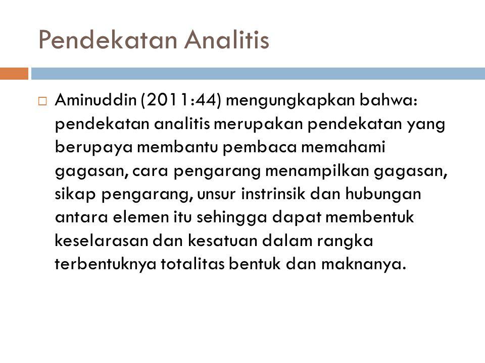 Pendekatan Analitis  Aminuddin (2011:44) mengungkapkan bahwa: pendekatan analitis merupakan pendekatan yang berupaya membantu pembaca memahami gagasa
