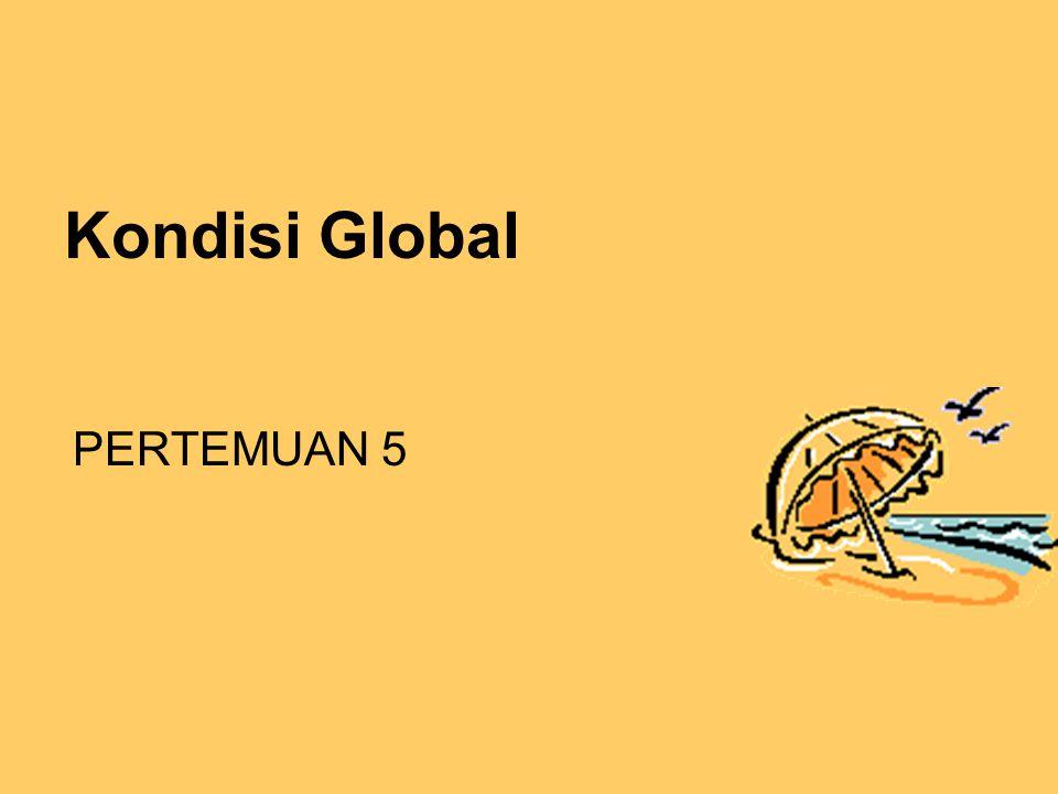Kondisi Global PERTEMUAN 5