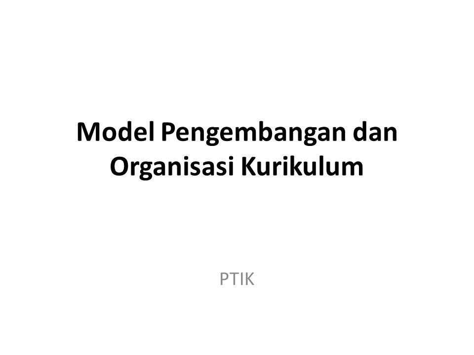 Model Pengembangan dan Organisasi Kurikulum PTIK