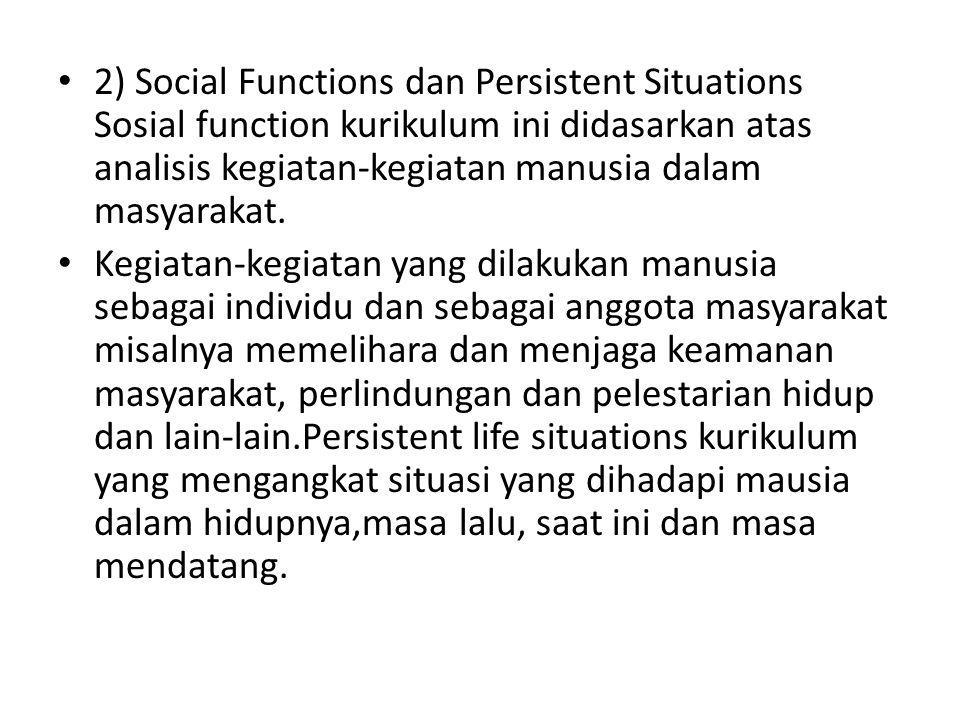 2) Social Functions dan Persistent Situations Sosial function kurikulum ini didasarkan atas analisis kegiatan-kegiatan manusia dalam masyarakat. Kegia