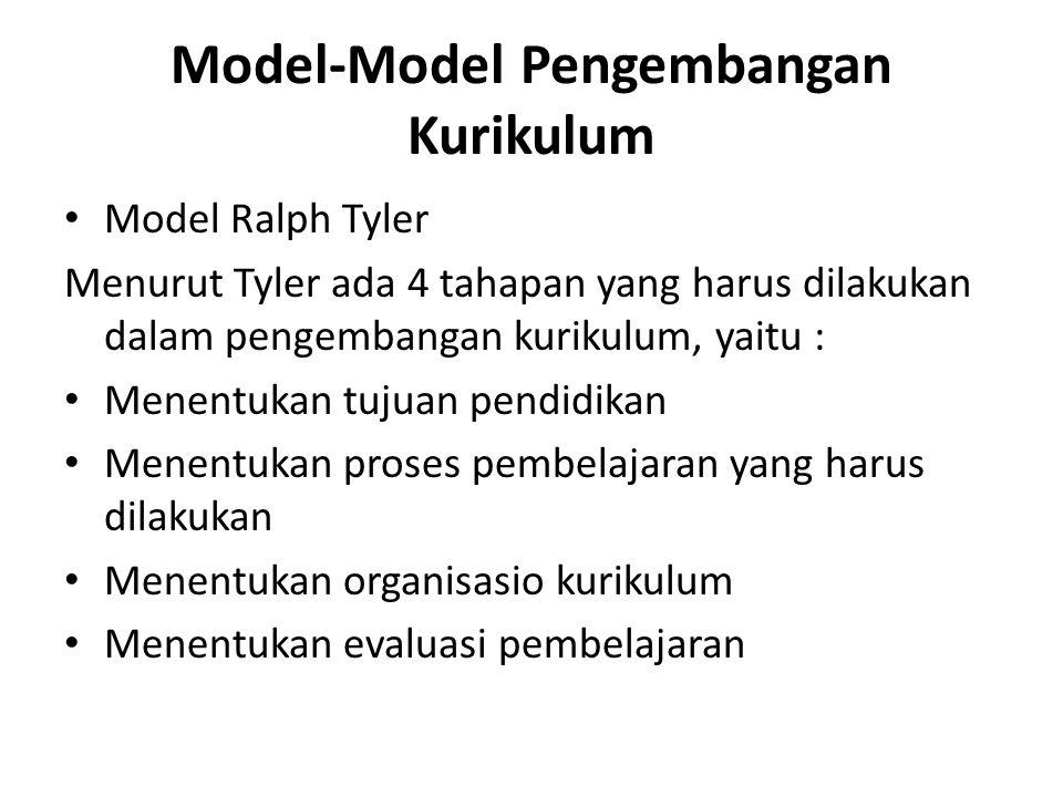 Model-Model Pengembangan Kurikulum Model Ralph Tyler Menurut Tyler ada 4 tahapan yang harus dilakukan dalam pengembangan kurikulum, yaitu : Menentukan