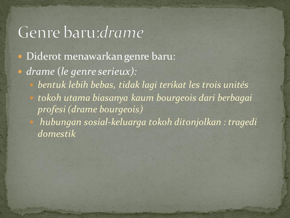 Diderot menawarkan genre baru: drame (le genre serieux): bentuk lebih bebas, tidak lagi terikat les trois unités tokoh utama biasanya kaum bourgeois d