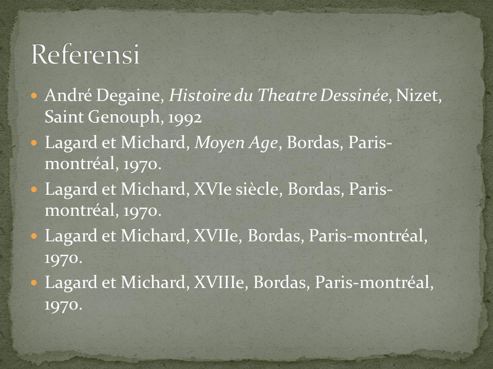 André Degaine, Histoire du Theatre Dessinée, Nizet, Saint Genouph, 1992 Lagard et Michard, Moyen Age, Bordas, Paris- montréal, 1970. Lagard et Michard