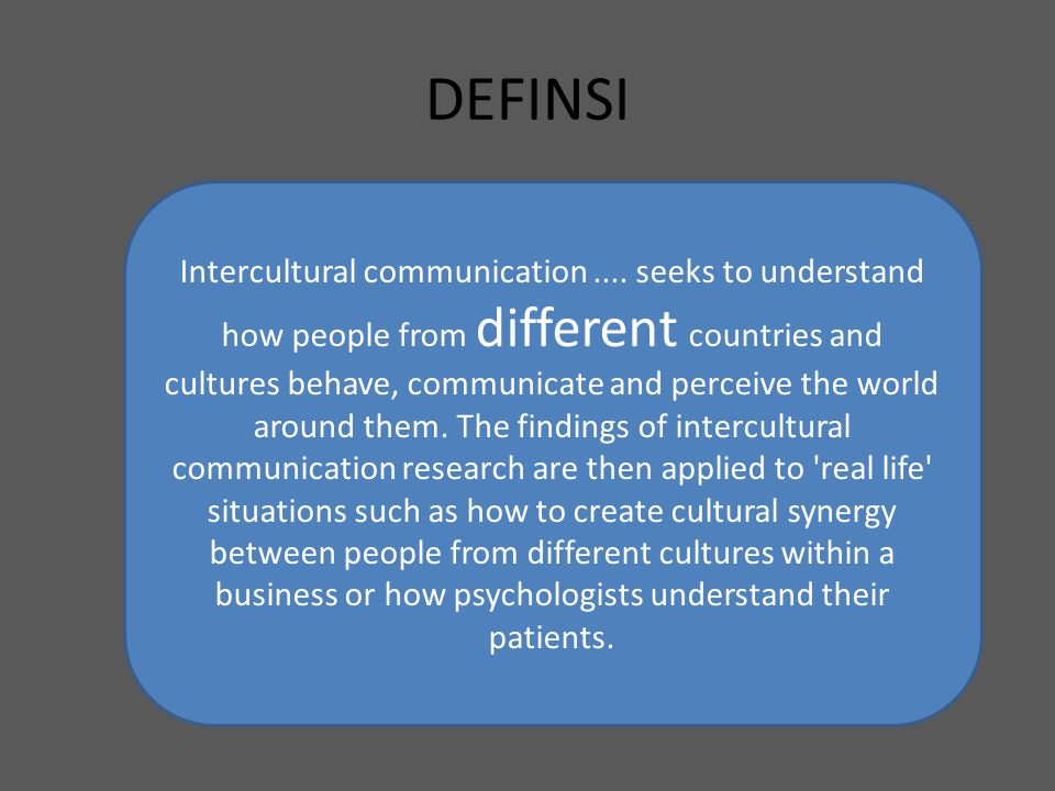 DEFINISI (I)ntercultural communication entails the investigation of culture and the difficulties of communicating across cultural boundaries.