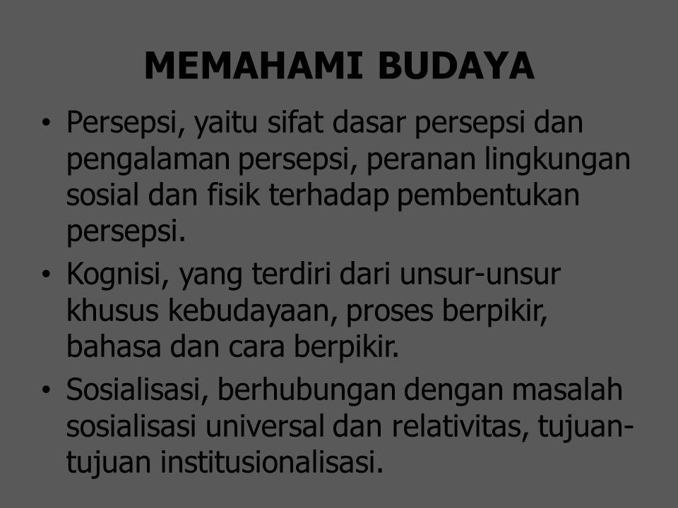 MEMAHAMI BUDAYA Persepsi, yaitu sifat dasar persepsi dan pengalaman persepsi, peranan lingkungan sosial dan fisik terhadap pembentukan persepsi. Kogni