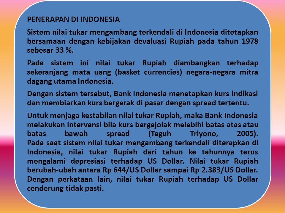 PENERAPAN DI INDONESIA Sistem nilai tukar mengambang terkendali di Indonesia ditetapkan bersamaan dengan kebijakan devaluasi Rupiah pada tahun 1978 sebesar 33 %.