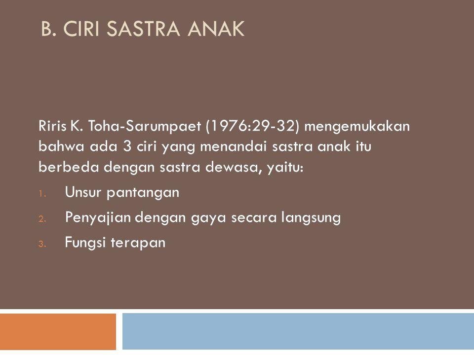 B. CIRI SASTRA ANAK Riris K. Toha-Sarumpaet (1976:29-32) mengemukakan bahwa ada 3 ciri yang menandai sastra anak itu berbeda dengan sastra dewasa, yai