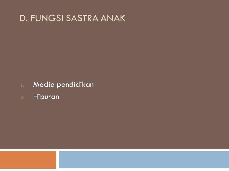 D. FUNGSI SASTRA ANAK 1. Media pendidikan 2. Hiburan