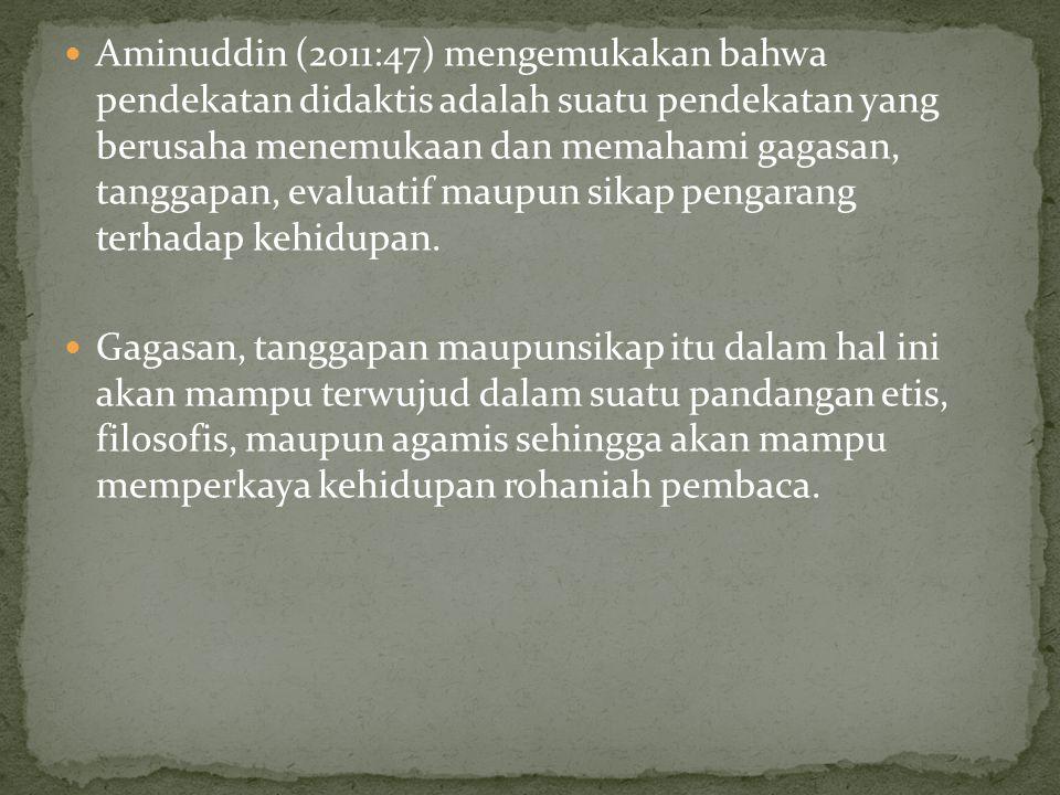 Aminuddin (2011:47) mengemukakan bahwa pendekatan didaktis adalah suatu pendekatan yang berusaha menemukaan dan memahami gagasan, tanggapan, evaluatif