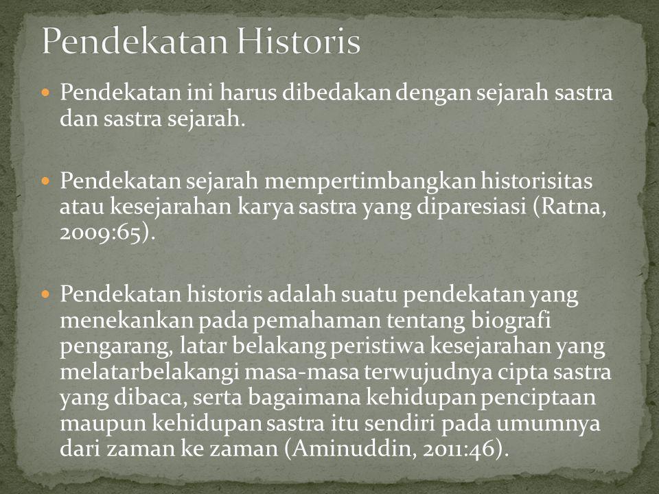 Pendekatan ini harus dibedakan dengan sejarah sastra dan sastra sejarah. Pendekatan sejarah mempertimbangkan historisitas atau kesejarahan karya sastr