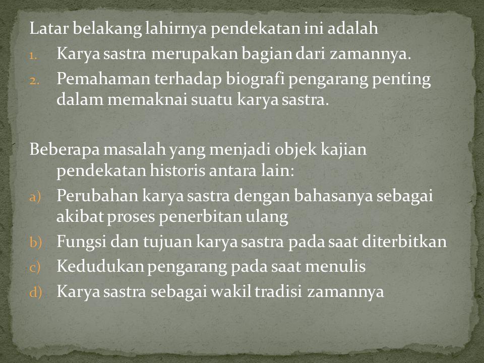 Apresiasi karya sastra dengan menggunakan pendekatan historis terbatas pada masalah yang berhubungan dengan masalah kenegaraan, kebangsaan, dan masalah sosial politik (Aminuddin, 2011:176).