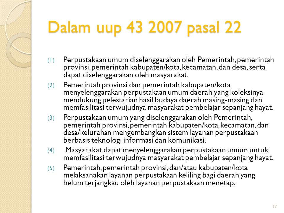 Dalam uup 43 2007 pasal 22 (1) Perpustakaan umum diselenggarakan oleh Pemerintah, pemerintah provinsi, pemerintah kabupaten/kota, kecamatan, dan desa,
