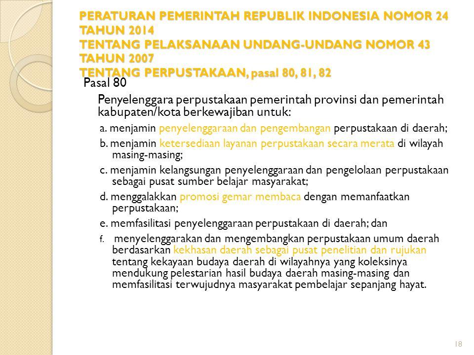 PERATURAN PEMERINTAH REPUBLIK INDONESIA NOMOR 24 TAHUN 2014 TENTANG PELAKSANAAN UNDANG-UNDANG NOMOR 43 TAHUN 2007 TENTANG PERPUSTAKAAN, pasal 80, 81,