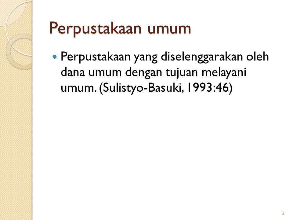 Perpustakaan umum Perpustakaan yang diselenggarakan oleh dana umum dengan tujuan melayani umum. (Sulistyo-Basuki, 1993:46) 2