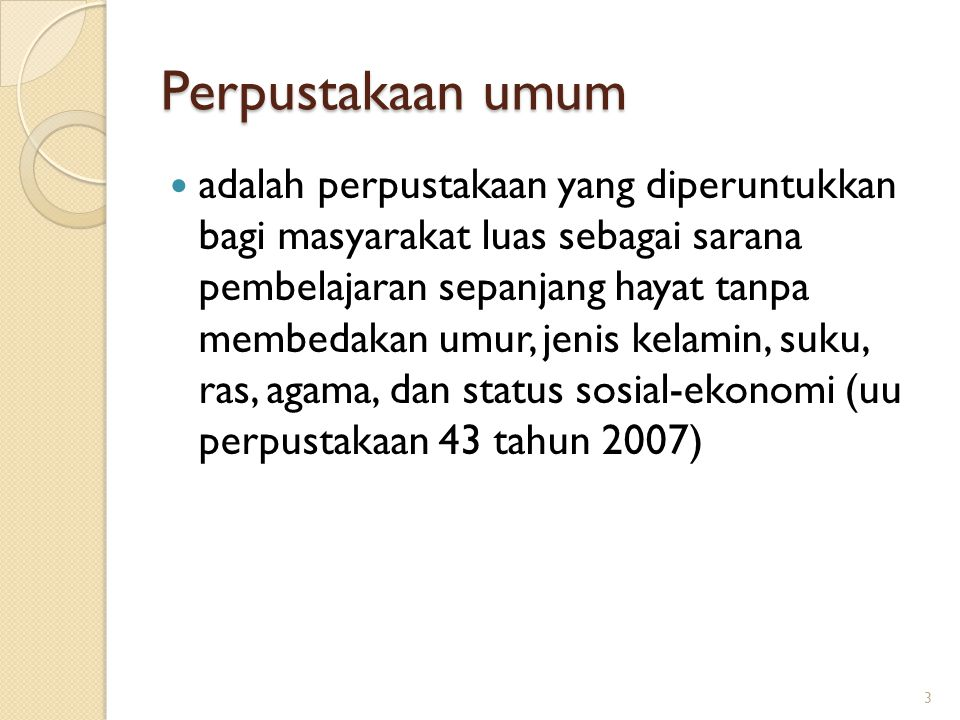 Perpustakaan Umum menurut Reitz (2004) adalah A library Or library system that provides unrestricted acces and services free of channge to all the resident of given community, distric, or goegrapic region, supported wholly or in part by publics fund .