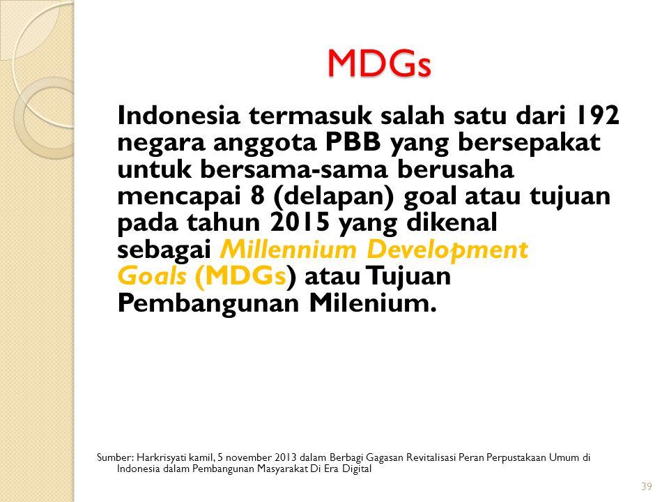 MDGs Indonesia termasuk salah satu dari 192 negara anggota PBB yang bersepakat untuk bersama-sama berusaha mencapai 8 (delapan) goal atau tujuan pada