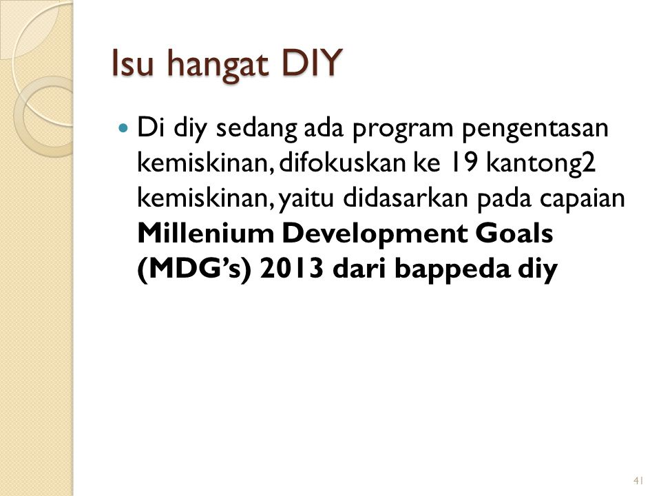 Isu hangat DIY Di diy sedang ada program pengentasan kemiskinan, difokuskan ke 19 kantong2 kemiskinan, yaitu didasarkan pada capaian Millenium Develop