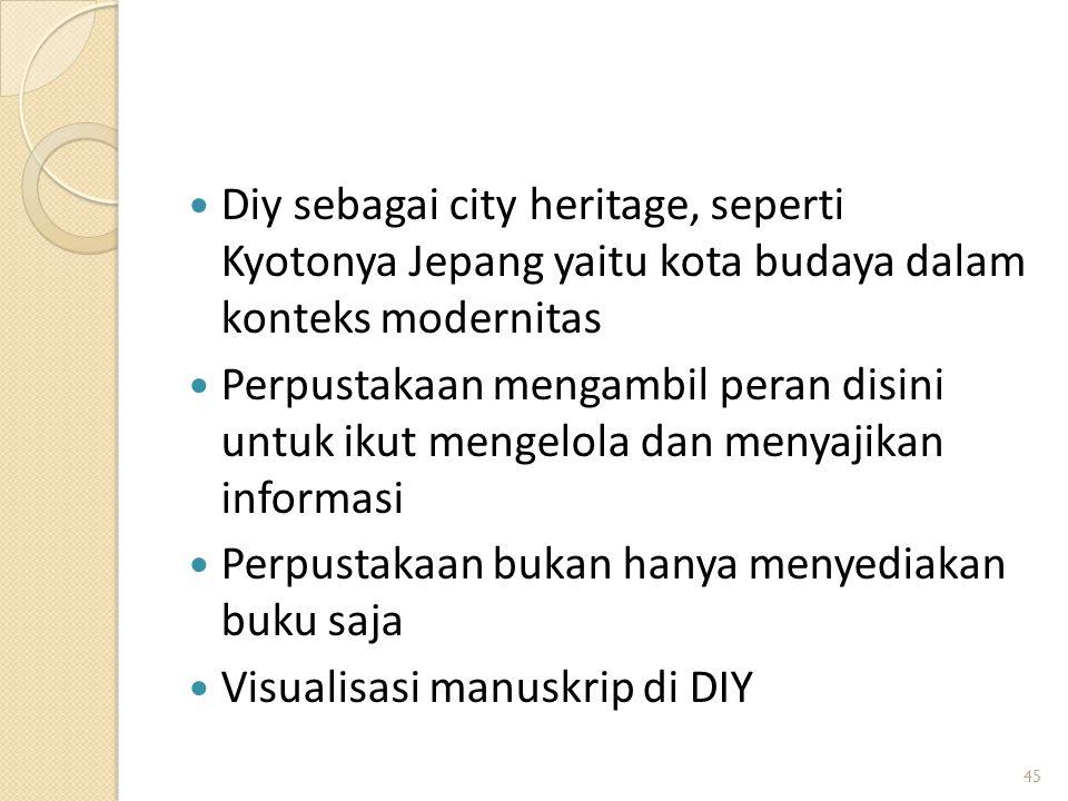 Diy sebagai city heritage, seperti Kyotonya Jepang yaitu kota budaya dalam konteks modernitas Perpustakaan mengambil peran disini untuk ikut mengelola