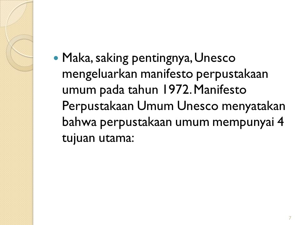 Maka, saking pentingnya, Unesco mengeluarkan manifesto perpustakaan umum pada tahun 1972. Manifesto Perpustakaan Umum Unesco menyatakan bahwa perpusta