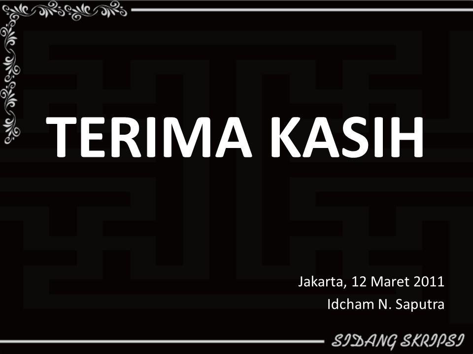 TERIMA KASIH Jakarta, 12 Maret 2011 Idcham N. Saputra