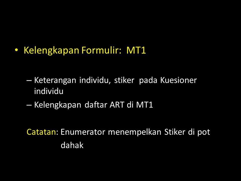 Kelengkapan Formulir: MT1 – Keterangan individu, stiker pada Kuesioner individu – Kelengkapan daftar ART di MT1 Catatan: Enumerator menempelkan Stiker