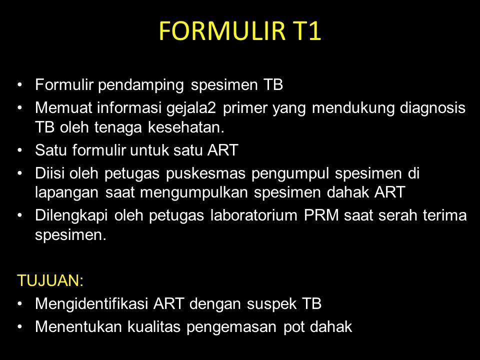 FORMULIR T1 Formulir pendamping spesimen TB Memuat informasi gejala2 primer yang mendukung diagnosis TB oleh tenaga kesehatan. Satu formulir untuk sat