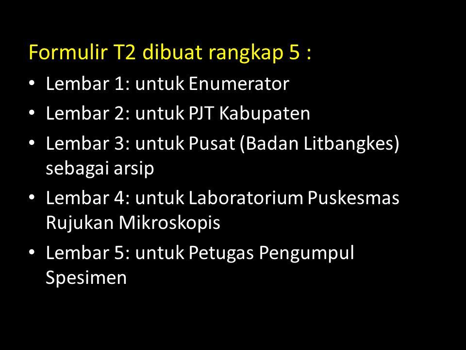 Formulir T2 dibuat rangkap 5 : Lembar 1: untuk Enumerator Lembar 2: untuk PJT Kabupaten Lembar 3: untuk Pusat (Badan Litbangkes) sebagai arsip Lembar