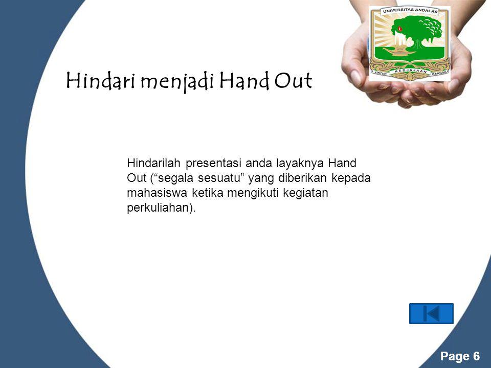 """Powerpoint Templates Page 6 Hindari menjadi Hand Out Hindarilah presentasi anda layaknya Hand Out (""""segala sesuatu"""" yang diberikan kepada mahasiswa ke"""