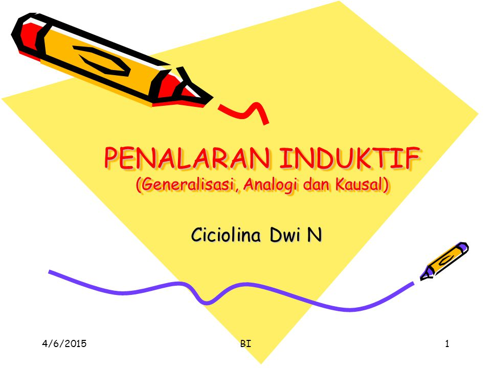 PENALARAN INDUKTIF (Generalisasi, Analogi dan Kausal) Ciciolina Dwi N 4/7/2015BI1