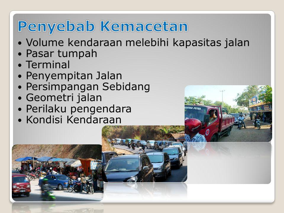 Volume kendaraan melebihi kapasitas jalan Pasar tumpah Terminal Penyempitan Jalan Persimpangan Sebidang Geometri jalan Perilaku pengendara Kondisi Ken