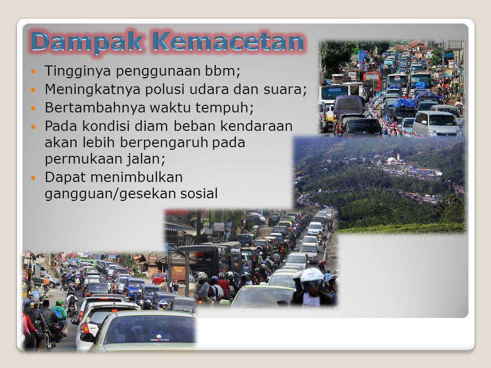 Tingginya penggunaan bbm; Meningkatnya polusi udara dan suara; Bertambahnya waktu tempuh; Pada kondisi diam beban kendaraan akan lebih berpengaruh pad
