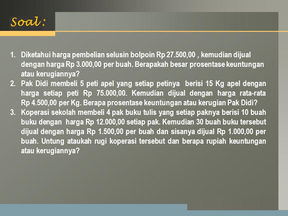 LOGO Soal : 1.Diketahui harga pembelian selusin bolpoin Rp 27.500,00, kemudian dijual dengan harga Rp 3.000,00 per buah.