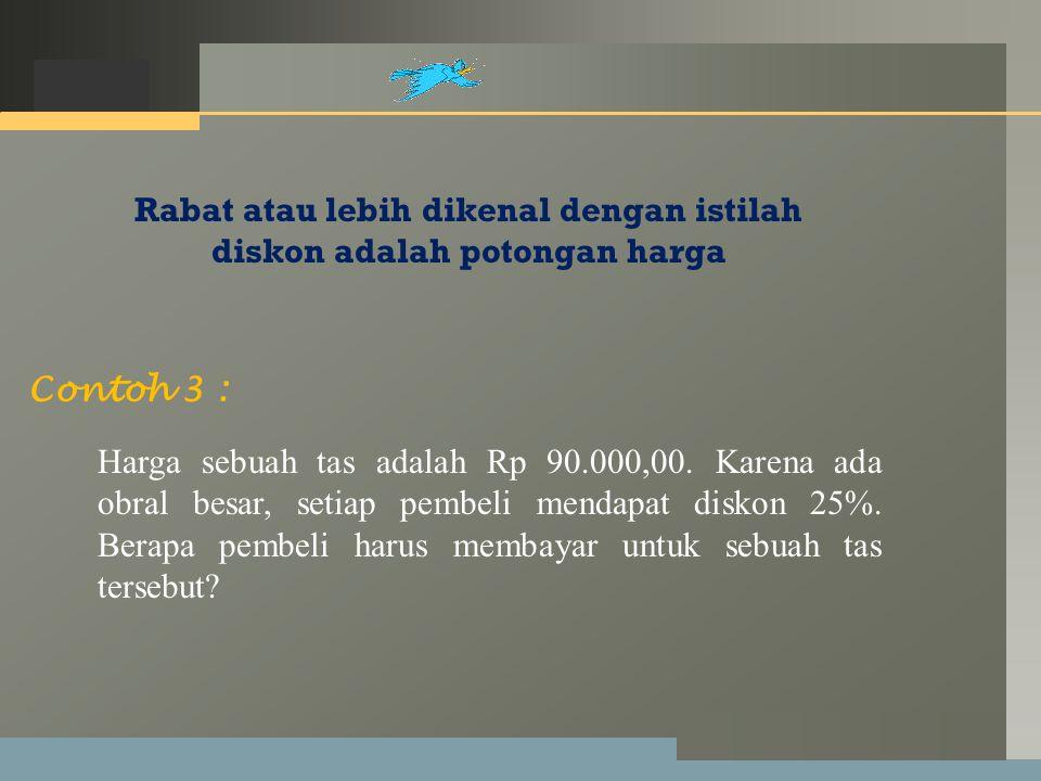 LOGO Rabat atau lebih dikenal dengan istilah diskon adalah potongan harga Contoh 3 : Harga sebuah tas adalah Rp 90.000,00.