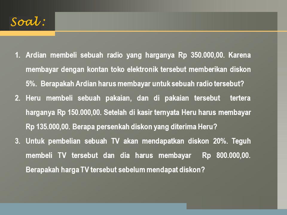 LOGO Soal : 1.Ardian membeli sebuah radio yang harganya Rp 350.000,00.