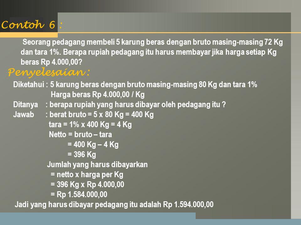 LOGO Seorang pedagang membeli 5 karung beras dengan bruto masing-masing 72 Kg dan tara 1%.