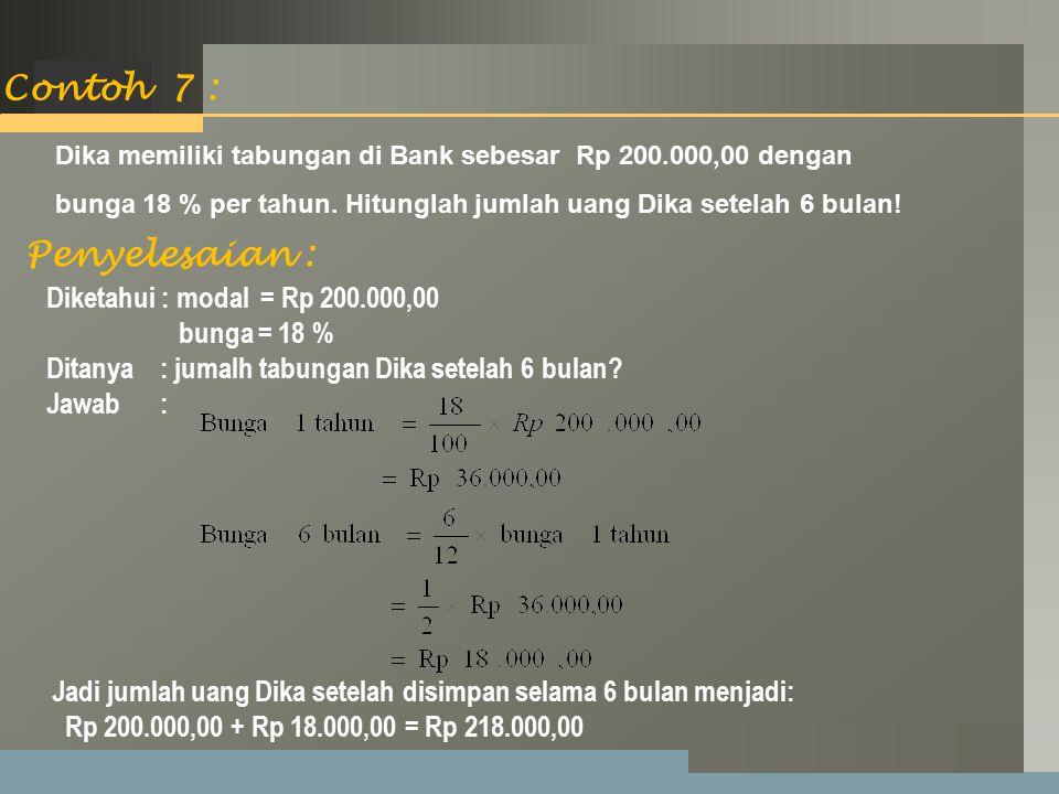 LOGO Contoh 7 : Dika memiliki tabungan di Bank sebesar Rp 200.000,00 dengan bunga 18 % per tahun.