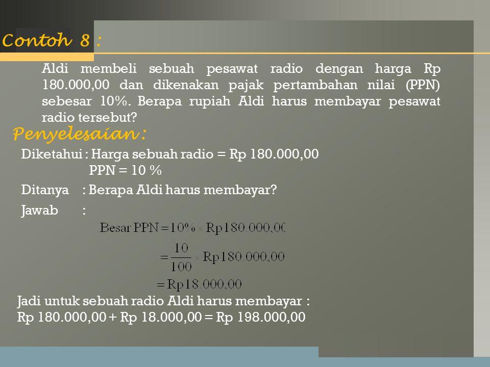 LOGO Contoh 8 : Penyelesaian : Aldi membeli sebuah pesawat radio dengan harga Rp 180.000,00 dan dikenakan pajak pertambahan nilai (PPN) sebesar 10%.