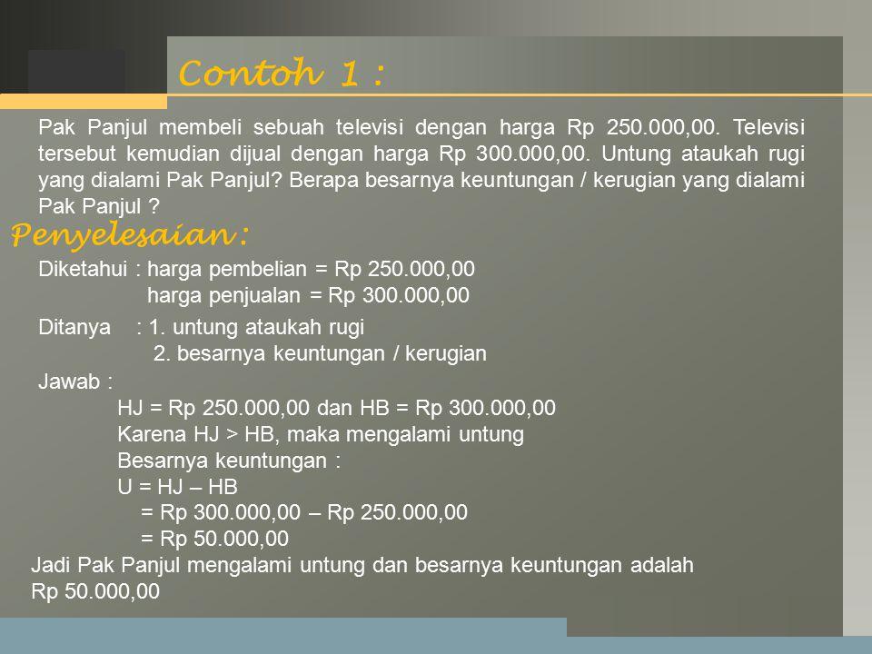 LOGO Contoh 2 : Penyelesaian : Pak Ali membeli 25 Kg jeruk dengan harga seluruhnya Rp 125.000,00.