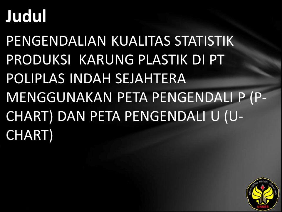 Judul PENGENDALIAN KUALITAS STATISTIK PRODUKSI KARUNG PLASTIK DI PT POLIPLAS INDAH SEJAHTERA MENGGUNAKAN PETA PENGENDALI P (P- CHART) DAN PETA PENGENDALI U (U- CHART)