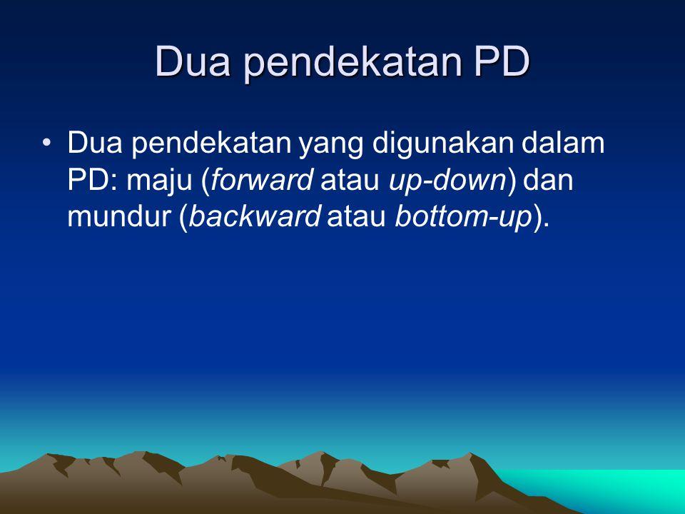 Dua pendekatan PD Dua pendekatan yang digunakan dalam PD: maju (forward atau up-down) dan mundur (backward atau bottom-up).