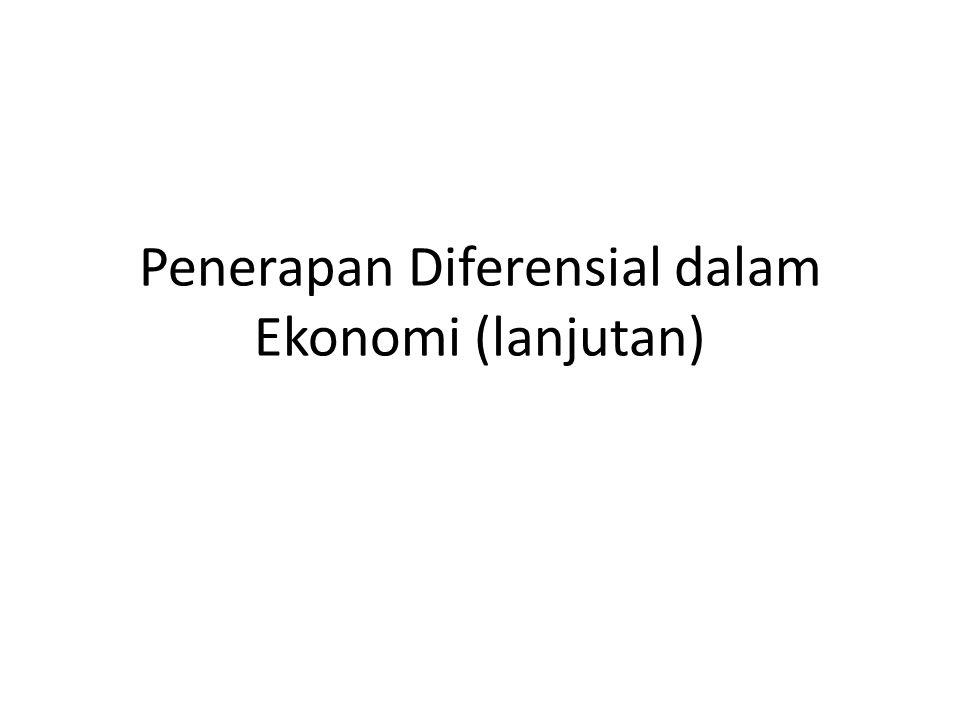 Penerapan Diferensial dalam Ekonomi (lanjutan)