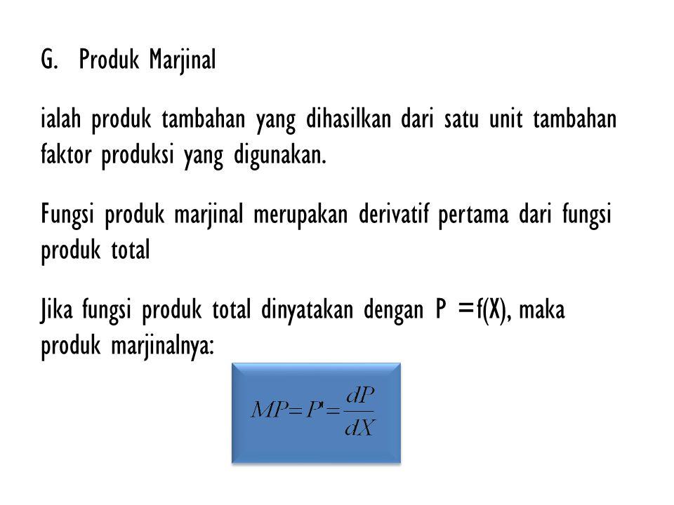 G.Produk Marjinal ialah produk tambahan yang dihasilkan dari satu unit tambahan faktor produksi yang digunakan. Fungsi produk marjinal merupakan deriv