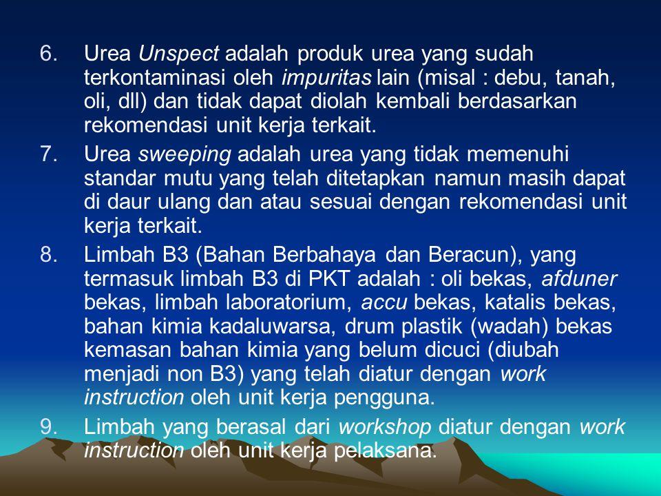 6.Urea Unspect adalah produk urea yang sudah terkontaminasi oleh impuritas lain (misal : debu, tanah, oli, dll) dan tidak dapat diolah kembali berdasarkan rekomendasi unit kerja terkait.