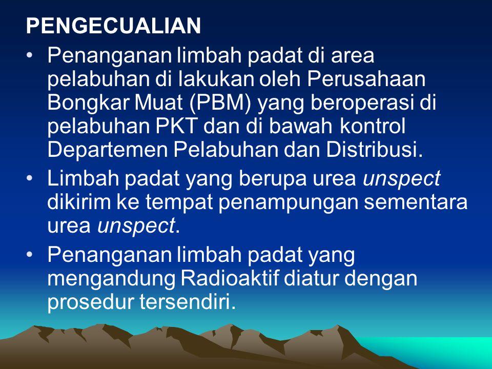 PENGECUALIAN Penanganan limbah padat di area pelabuhan di lakukan oleh Perusahaan Bongkar Muat (PBM) yang beroperasi di pelabuhan PKT dan di bawah kontrol Departemen Pelabuhan dan Distribusi.