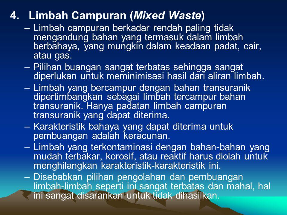 4. Limbah Campuran (Mixed Waste) –Limbah campuran berkadar rendah paling tidak mengandung bahan yang termasuk dalam limbah berbahaya, yang mungkin dal