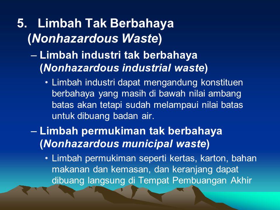5. Limbah Tak Berbahaya (Nonhazardous Waste) –Limbah industri tak berbahaya (Nonhazardous industrial waste) Limbah industri dapat mengandung konstitue