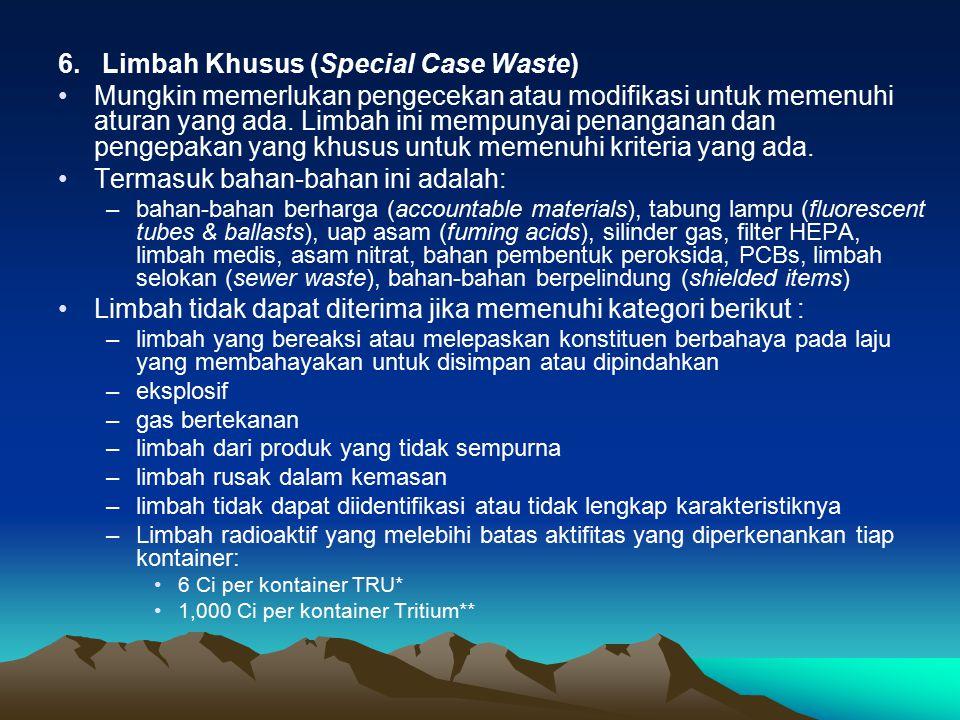 6. Limbah Khusus (Special Case Waste) Mungkin memerlukan pengecekan atau modifikasi untuk memenuhi aturan yang ada. Limbah ini mempunyai penanganan da