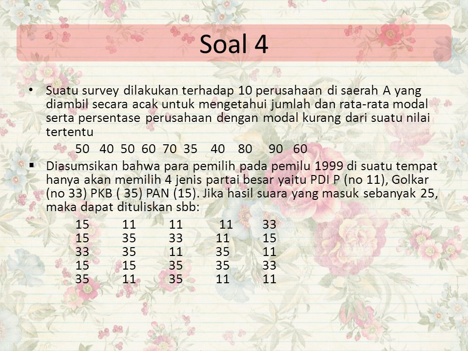 Soal 4 Suatu survey dilakukan terhadap 10 perusahaan di saerah A yang diambil secara acak untuk mengetahui jumlah dan rata-rata modal serta persentase