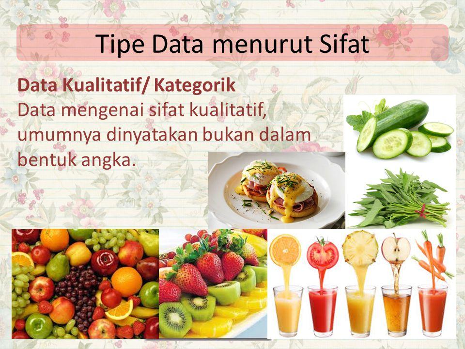 Tipe Data menurut Sifat Data Kualitatif/ Kategorik Data mengenai sifat kualitatif, umumnya dinyatakan bukan dalam bentuk angka.