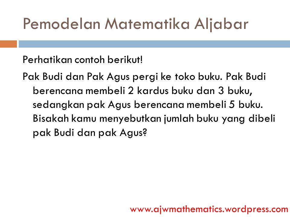 Pemodelan Matematika Aljabar Perhatikan contoh berikut! Pak Budi dan Pak Agus pergi ke toko buku. Pak Budi berencana membeli 2 kardus buku dan 3 buku,